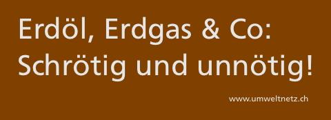 Erdoel, Erdgas & Co: Schroetig und unnoetig!